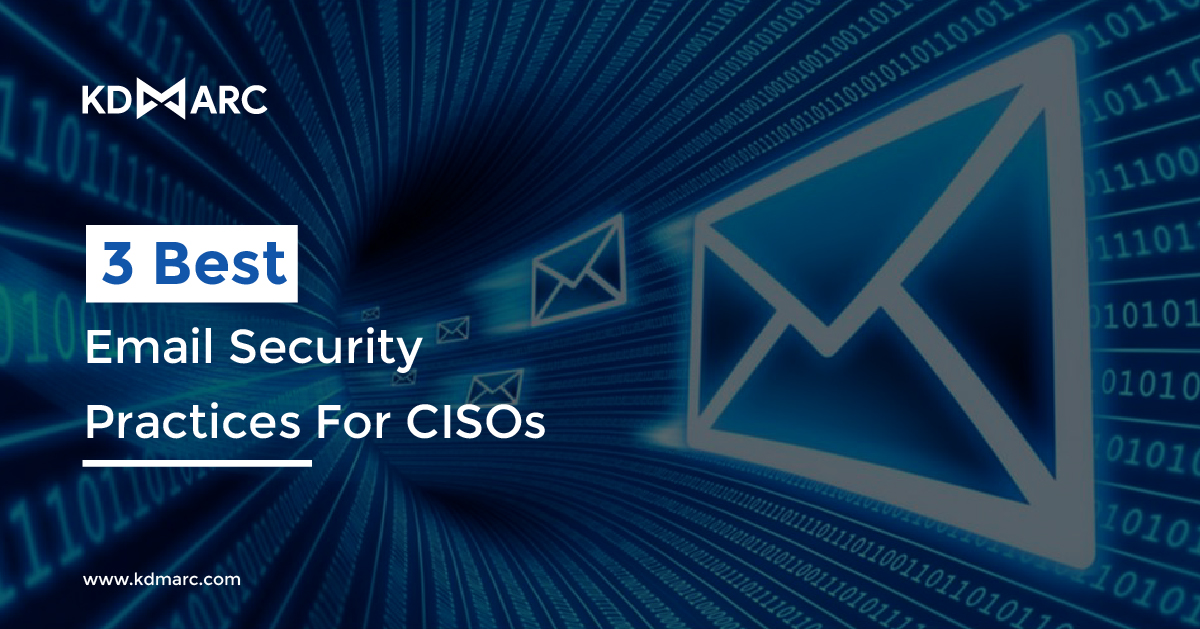 3 Best Email Security Practices For CISOs